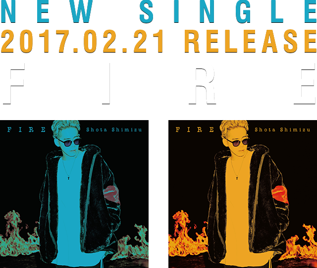 NEW SINGLE「FIRE」2017.02.21 RELEASE